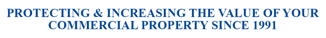 PROTECTING & INCREASING THE VALUE OF YOUR COMMERCIAL PROPERTY SINCE 1991