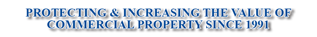 Protecting & Increasing the Value of Commercial Property Since 1991